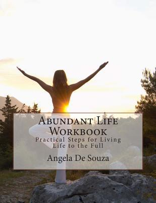 Abundant Life Workbook: Practical Steps for Living Life to the Full Angela De Souza