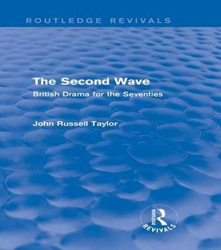 The Second Wave (Routledge Revivals): British Drama for the Seventies  by  John Russell Taylor