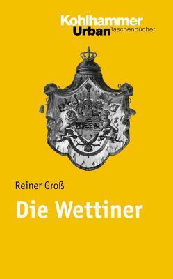 Die Wettiner Rainer Gross
