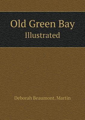 Old Green Bay Illustrated Deborah Beaumont Martin