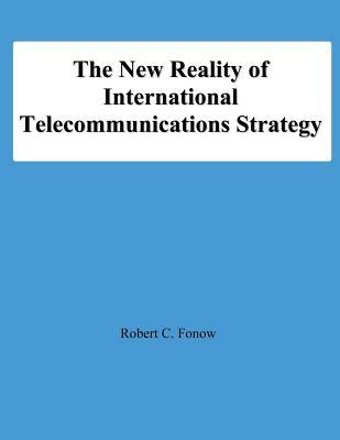 The New Reality of International Telecommunications Strategy Rocbert C. Fonow