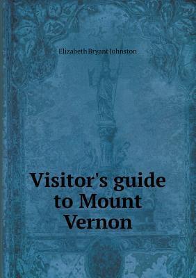 Visitors Guide to Mount Vernon  by  Elizabeth Bryant Johnston
