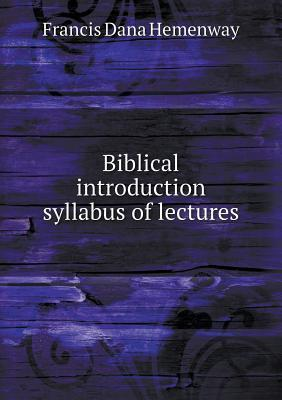 Biblical Introduction Syllabus of Lectures  by  Francis Dana Hemenway