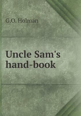 Uncle Sams Hand-Book G O Holman