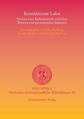Kontaktzone Lahn: Studien Zum Kulturkontakt Zwischen Romern Und Germanischen Stammen  by  Armin Becker