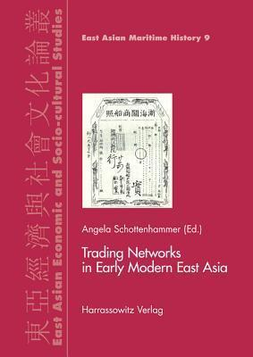 Trading Networks in Early Modern East Asia  by  Angela Schottenhammer