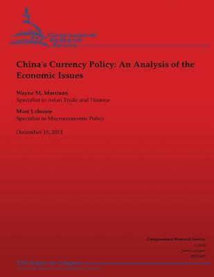 Chinas Currency Policy: An Analysis of the Economic Issues Wayne M Morrison