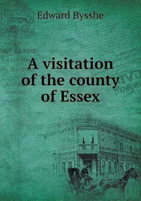 A Visitation of the County of Essex Edward Bysshe
