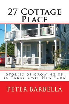 27 Cottage Place: Growing Up in Tarrytown, NY Peter Barbella
