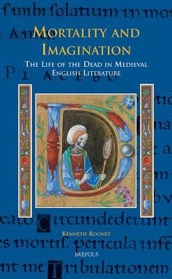 Mortality and Imagination: The Life of the Dead in Medieval English Literature K. Rooney