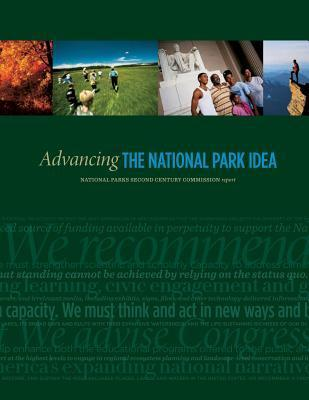 Advancing the National Park Idea: National Parks Second Century Commission Report  by  National Parks Secon Century Commission