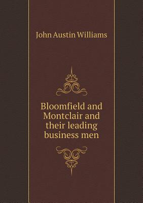 Bloomfield and Montclair and Their Leading Business Men  by  John Austin Williams