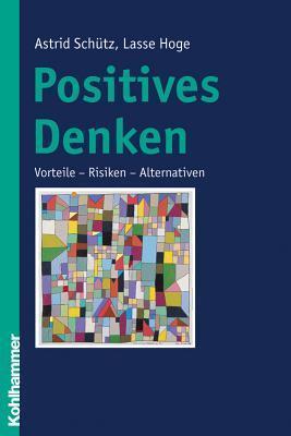 Positives Denken: Vorteile - Risiken - Alternativen  by  Lasse Hoge