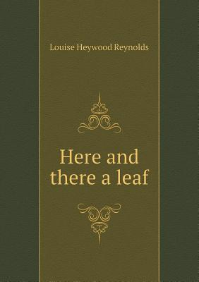 Here and There a Leaf Louise Heywood Reynolds