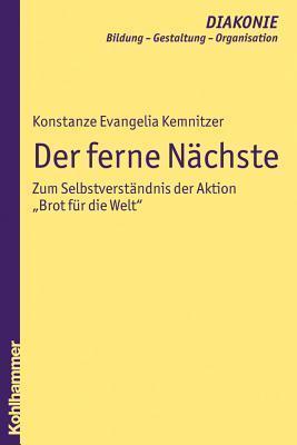 Der Ferne Nachste: Zum Selbstverstandnis Der Aktion Brot Fur Die Welt  by  Konstanze Evangelia Kemnitzer