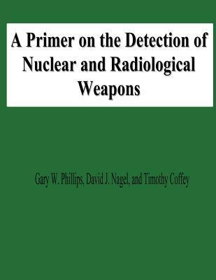 A Primer on the Detection of Nuclear and Radiological Weapons  by  Gary W. Phillips