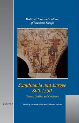 Scandinavia and Europe, 800-1350: Contact, Conflict, and Coexistence (Medieval Texts and Cultures of Northern Europe) (Medieval Texts and Cultures of Northern Europe)  by  Katherine Holman