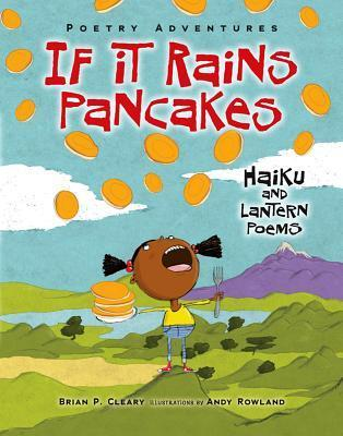 If It Rains Pancakes: Haiku and Lantern Poems  by  Brian P. Cleary