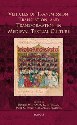 Vehicles of Transmission, Translation, and Transformation in Medieval Textual Culture Carlos Fraenkel