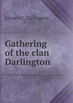 Gathering of the Clan Darlington Edward C. Darlington