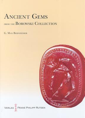 Ancient Gems from the Borowski Collection  by  Max G. Bernheimer