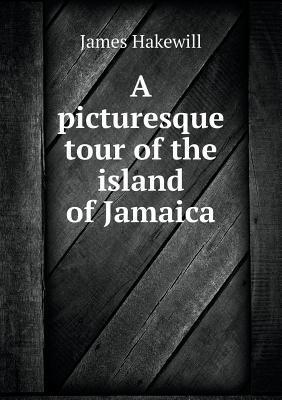 A Picturesque Tour of the Island of Jamaica  by  James Hakewill