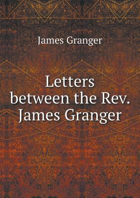 Letters Between the REV. James Granger  by  James Granger