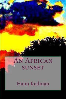 An African Sunset  by  MR Haim Kadman