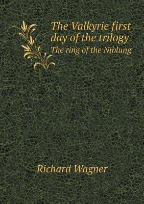 The Valkyrie First Day of the Trilogy the Ring of the Niblung Richard Wagner