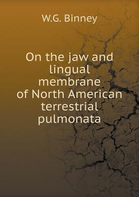 On the Jaw and Lingual Membrane of North American Terrestrial Pulmonata W G Binney