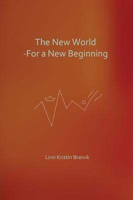 The New World: For a New Beginning Linn Kristin Breivik