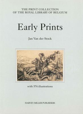 Early Prints in the Royal Library of Belgium  by  Jan Van Der Stock