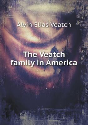 The Veatch Family in America  by  Alvin Elias Veatch