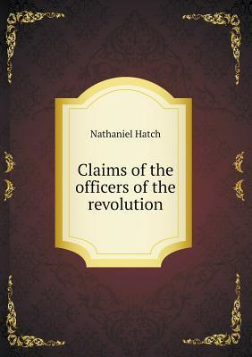 Claims of the Officers of the Revolution Nathaniel Hatch