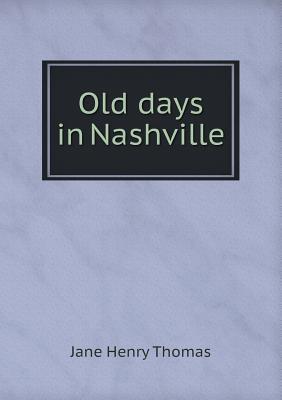 Old Days in Nashville Jane Henry Thomas