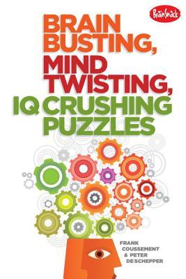 Brain Busting, Mind Twisting, IQ Crushing Puzzles  by  Frank Coussement