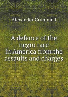 A Defence of the Negro Race in America from the Assaults and Charges Alexander Crummell
