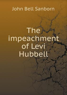 The Impeachment of Levi Hubbell  by  John Bell Sanborn