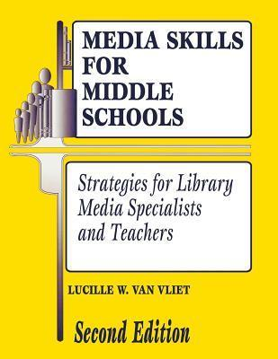 Media Skills for Middle Schools Second Edition: Strategies for Library Media Specialists and Teachers Lucille W. Van Vliet