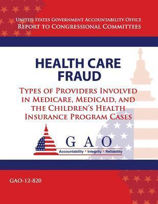 Health Care Fraud: Types of Providers Involved in Medicare, Medicaid, and the Childrens Health Insurance Program Cases  by  U.S. Government Accountability Office