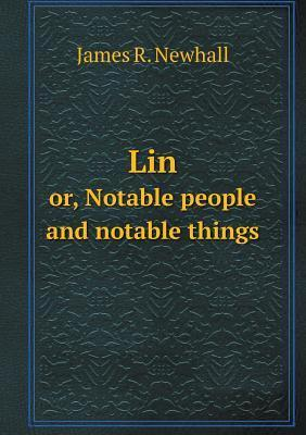 Lin Or, Notable People and Notable Things  by  James R Newhall