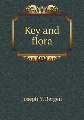 Key and Flora  by  Joseph Y Bergen