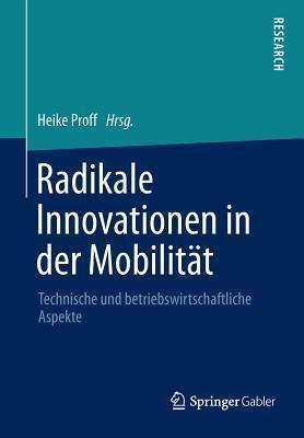 Radikale Innovationen in der Mobilität: Technische und betriebswirtschaftliche Aspekte  by  Heike Proff