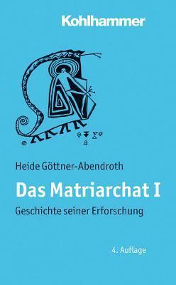 Das Matriarchat I: Geschichte Seiner Erforschung  by  Heide Göttner-Abendroth