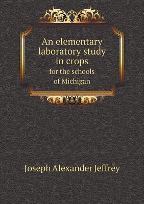 An Elementary Laboratory Study in Soils for the Schools of Michigan Joseph Alexander Jeffrey
