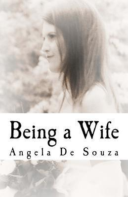 Being a Wife  by  Angela De Souza