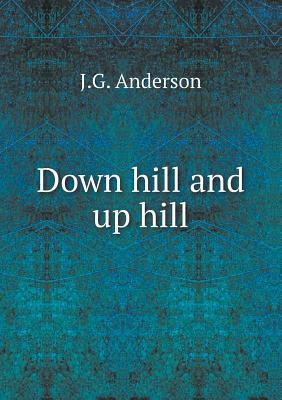Down Hill and Up Hill J G Anderson