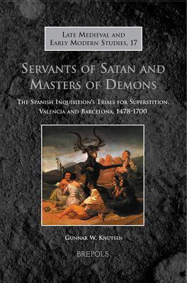 Lmems 17 Servants of Satan and Masters of Demons, Knutsen: The Spanish Inquisitions Trials for Superstition, Valencia and Barcelona, 1478-1700 Gunnar W. Knutsen