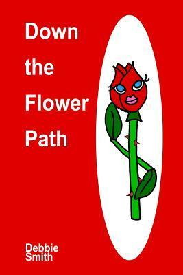 Down the Flower Path  by  Debbie Smith