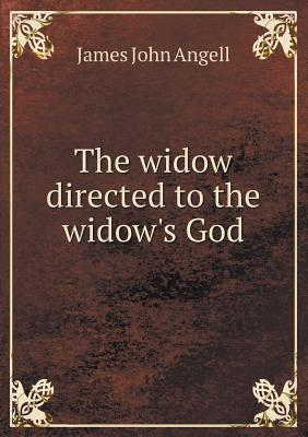 The Widow Directed to the Widows God James John Angell